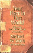 Your Place in This World : Discovering God's Will for the Life in Front of You by Michael W. Smith (1998, Hardcover)