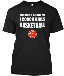 Basketball-Coach-You-Dont-Scare-Me-I-Girls-Don-039-t-Hanes-Tagless-Tee-T-Shirt