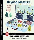 Beyond Measure: The Big Impact of Small Changes by Margaret Heffernan (CD-Audio, 2015)