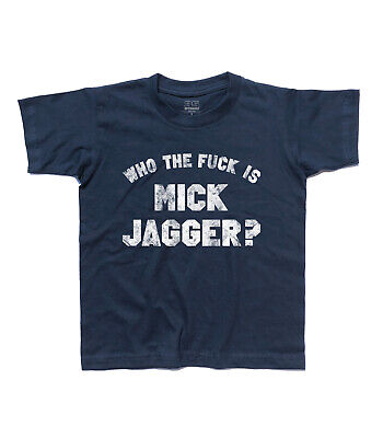 T-shirt bambino Who the fuck is Mick Jagger? Keith Richards Rolling Stones  | eBay