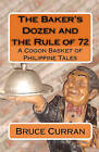 The Baker's Dozen and the Rule of 72: A Cogon Basket of Philippine Tales by Bruce Curran (Paperback / softback, 2009)