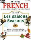 Beginning French: Les Saisons / Seasons Resource Book: v. 1: Saisons/ Seasons: Resource Book by Tammy Lafleche (Paperback, 2003)