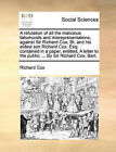 A Refutation of All the Malicious Falsehoods and Misrepresentations, Against Sir Richard Cox, BT. and His Eldest Son Richard Cox, Esq; Contained in a Paper, Entitled, a Letter to the Public; ... by Sir Richard Cox, Bart. by Richard Cox (Paperback / softback, 2010)