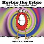 Herbie The Erbie What Are These Things Called Feelings? 9781424185481 Hunkins