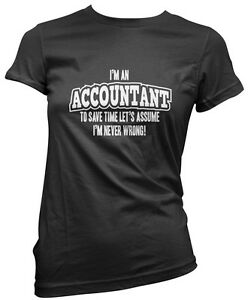 Womens T-Shirt I/'m an Accountant Lets Assume I/'m Never Wrong