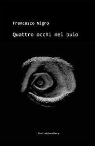 Quattro occhi nel buio di Francesco Nigro,  2020,  Youcanprint
