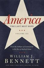 America - The Last Best Hope Vol. 3 : From the Collapse of Communism to the Rise of Radical Islam by William J. Bennett (2011, Paperback)