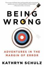 Being Wrong : Adventures in the Margin of Error by Kathryn Schulz (2011, Paperback)