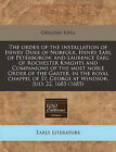 The Order of the Installation of Henry Duke of Norfolk, Henry Earl of Peterborow, and Laurence Earl of Rochester Knights and Companions of the Most Noble Order of the Garter, in the Royal Chappel of St. George at Windsor, July 22, 1685 (1685) by Gregory King (Paperback / softback, 2011)