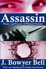 Assassin: Theory and Practice of Political Violence by J. Bowyer Bell (Paperback, 2005)