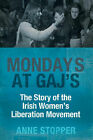 Mondays at Gaj's: The Story of the Irish Women's Liberation Movement by Anne Stopper (Paperback, 2006)