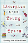Liturgies for the Young in Years by Dorothy McRae-McMahon (Paperback, 2007)