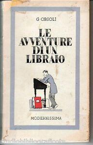 Orioli-Giuseppe-LE-AVVENTURE-DI-UN-LIBRAIO-Modernissima-1944-Prima-Edizione