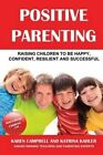 Positive Parenting: How to Avoid the Pitfalls and Raise a Child You Can Be Proud of by Katrina Kahler, Karen Campbell (Paperback / softback, 2012)