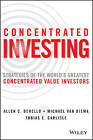 Concentrated Investing: Strategies of the World's Greatest Concentrated Value Investors by Michael Van Biema, Tobias E. Carlisle, Allen C. Benello (Hardback, 2016)