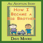 How I Became a Big Brother by Dave Moore (Paperback / softback, 2008)