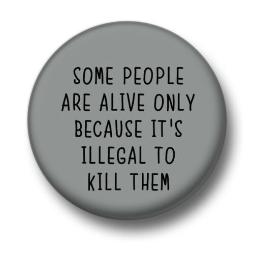 Some People 1 Inch 25mm Pin Button Badge Only Alive Illegal Kill Funny Joke