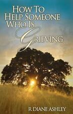 How to Help Someone Who Is Grieving by M. P. C. Ashley (2013, Paperback)