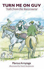 Turn Me on, Guv: Humorous Tails from the Racecourse by Marcus Armytage (Hardback, 2009)