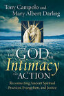 The God of Intimacy and Action: Reconnecting Ancient Spiritual Practices, Evangelism, and Justice by Mary Albert Darling, Tony Campolo (Paperback, 2008)
