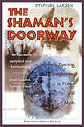 The Shaman's Doorway: Opening Imagination to Power and Myth by Stephen Larsen (Paperback, 1997)