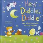 Hey, Diddle, Diddle: And Other Favorite Nursery Rhymes by Hannah Wood (Board book, 2012)