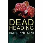 Dead Heading by Catherine Aird (Paperback, 2014)