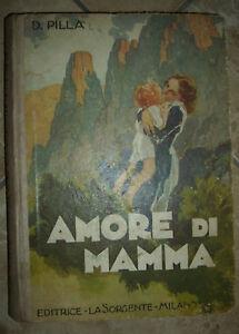 D. PILLA - AMORE DI MAMMA - ILLUSTRATO - ED:LA SORGENTE MILANO - ANNO:1944 (BP)