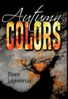 Autumn Colors 9781456749217 by Dawn A. Lajeunesse Paperback