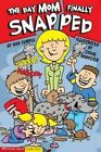 Day Mom Finally Snapped by Bob Temple (Paperback, 2007)