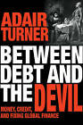 Between Debt and the Devil: Money, Credit, and Fixing Global Finance by Adair Turner (Hardback, 2015)