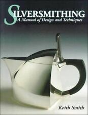 Silversmithing : A Manual of Design and Techniques by Osborn and Keith Smith...