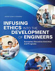 Infusing Ethics into the Development of Engineers: Exemplary Education Activities and Programs by Ethics, Center for Engineering (Paperback, 2016)