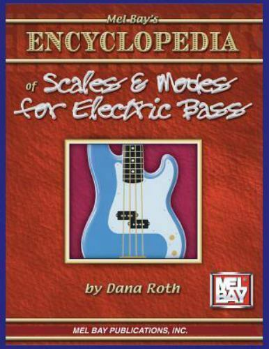 Encyclopedia of Scales and Modes for Electric Bass by Dana Roth