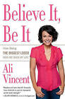 Believe It, Be It: How Being the Biggest Loser Won Me Back My Life by Ali Vincent (Paperback / softback)