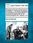 A Treatise on the Law of Insurance in Four Books: I. of Marine Insurances, II. of Bottomry and Respondentia, III. of Insurance Upon Lives, IV. of Insurance Against Fire. Volume 1 of 2 by Samuel Marshall (Paperback / softback, 2010)
