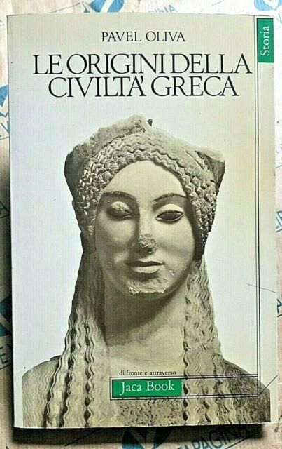 LE ORIGINI DELLA CIVILTA' GRECA - PAVEL OLIVA - JACA BOOK  1983