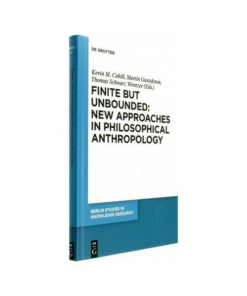 """"""" Finite but Unbounded: New Approaches in Philosophical Anthropology """""""