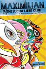Maximilian and the Lucha Libre Club: A Bilingual Lucha Libre Thriller by Cinco Puntos Press,U.S. (Hardback, 2016)