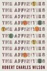 The Affinities by Robert Charles Wilson (Hardback, 2015)