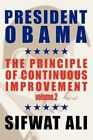 President Obama and The Principle of Continuous Improvement Vol 2 Sifwat Ali