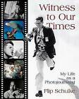 Witness to Our Times: My Life as a Photojournalist by Flip Schulke (Hardback, 2003)