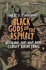 Black Gods of the Asphalt: Religion, Hip-Hop, and Street Basketball by Onaje X. O. Woodbine (Hardback, 2016)
