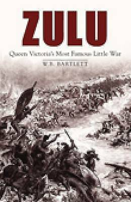 1 of 1 - Zulu: Queen Victoria's Most Famous Little War by W. B. Bartlett (Hardback, 2010)