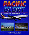 Pacific Glory: Airlines of the Great Ocean by Freddy Bullock (Paperback, 1999)