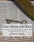 The Midrash Key: Pinpointing the Old Testament Texts from Which Jesus Preached by MR Edward J Vasicek (Paperback / softback, 2010)