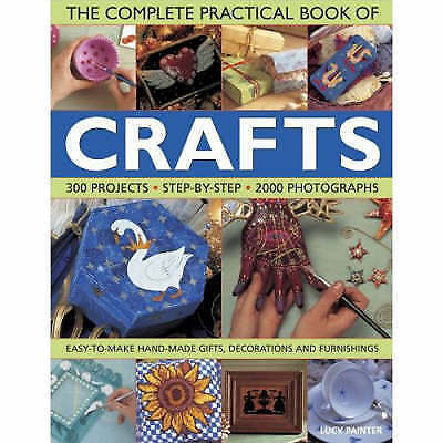 """AS NEW"" The Complete Practical Book of Crafts: 300 Projects, Step-by-step in 20"