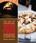 The Art of Wood-Fired Cooking by John Thess and Andrea Mugnaini (2010, Paperback)
