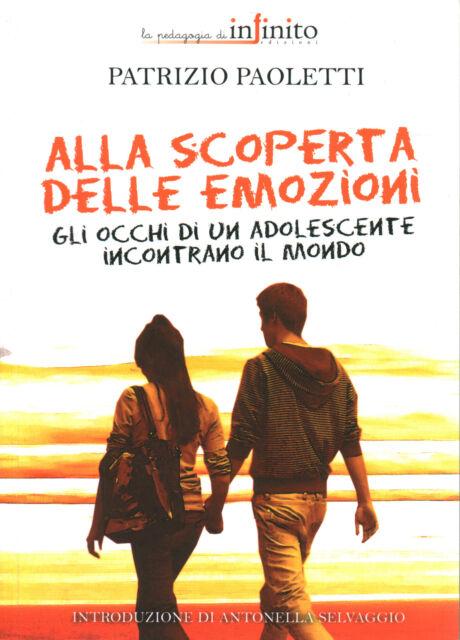 Alla scoperta delle emozioni - Patrizio Paoletti (Infinito Edizioni) [2009]
