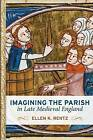 Imagining the Parish in Late Medieval England by Ellen K Rentz (Hardback, 2015)